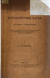 Ein můtazilistischer kalâm aus dem 10. jahrhundert: Als ein beitrag zur geschichte der muslimischen religionsphilosophie nach handschriftlichen quellen der bibliotheken in Leyden und St. Petersburg