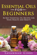 Essential Oils for Beginners  56 Best Essential Oil Recipes for Your Health and Beauty Book