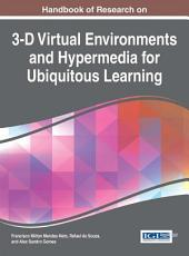 Handbook of Research on 3-D Virtual Environments and Hypermedia for Ubiquitous Learning