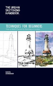 The Urban Sketching Handbook  Techniques for Beginners PDF