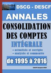 Annales 2017 de Consolidation des comptes au DSCG et au DESCF (épreuves de 1995 à 2016): Intégrale actualisée et corrigée de Consolidation des comptes