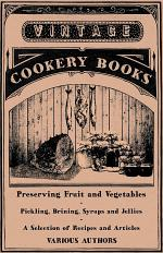 Preserving Fruit and Vegetables - Pickling, Brining, Syrups and Jellies - A Selection of Recipes and Articles