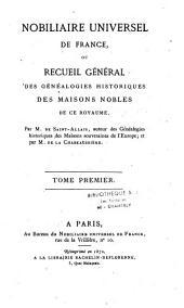Nobiliaire universel de France: ou Recueil général des généalogies historiques des maisons nobles de ce royaume