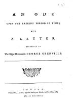 An Ode upon the Present Period of Time  with a letter  addressed to the Right Honourable George Grenville PDF