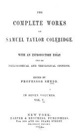 The Complete Works of Samuel Taylor Coleridge: With an Introductory Essay Upon His Philosophical and Theological Opinions, Volume 5