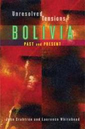 Unresolved Tensions: Bolivia Past and Present