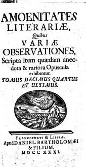 Amoenitates literariae, quibus variae observationes, scripta item quaedam anecdota et rariora opuscula exhibentur: 14