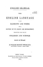 English Grammar: The English Language in Its Elements and Forms : with a History of Its Origin and Development : Designed for Use in Colleges and Schools