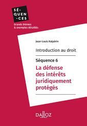 Introduction au droit - Séquence 6. La défense des intérêts juridiquement protégés