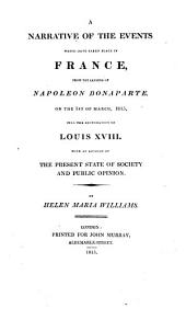 A Narrative of the Events which Have Taken Place in France, from the Landing of Napoleon Bonaparte on the 1st of March, 1815, Till the Restoration of Louis XVIII: With an Account of the Present State of Society and Public Opinion