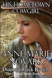 His Hometown Cowgirl: The Diamondback Ranch Original Series, #6