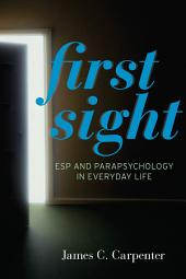 First Sight: ESP and Parapsychology in Everyday Life