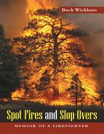 Spot Fires and Slop-Overs: Memoir of a Firefighter