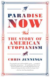 Paradise Now : The Story of American Utopianism