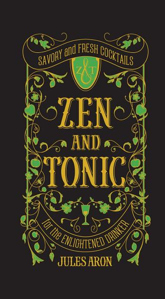 Download Zen and Tonic  Savory and Fresh Cocktails for the Enlightened Drinker Book