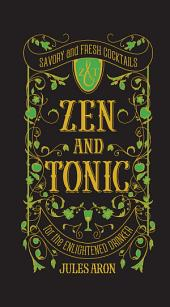 Zen and Tonic: Savory and Fresh Cocktails for the Enlightened Drinker