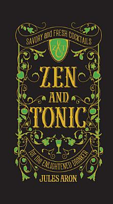 Zen and Tonic  Savory and Fresh Cocktails for the Enlightened Drinker