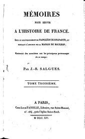Mémoires pour servir à l'histoire de France: sous le gouvernement de Napoléon Buonaparte, et pendant l'absence de la maison de Bourbon : Contenant des anecdotes particulières sur les principaux personnages de ce temps, Volume3