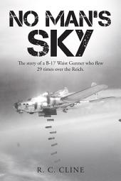 No Mans Sky: The Story of a B-17 Waist Gunner Who Flew Twenty-Nine Times over the Reich