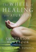 The Wheel of Healing with Ayurveda Companion Workbook