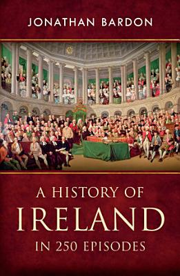 A History of Ireland in 250 Episodes     Everything You   ve Ever Wanted to Know About Irish History
