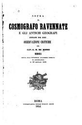 Sopra il Cosmografo Ravennate e gli antichi geografi citati da lui osservazioni critiche: Memoria lett alla Pontificia accademia romana archeol. 22gen.1852