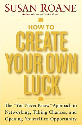 How to Create Your Own Luck