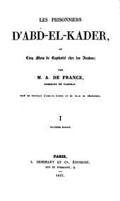 Les prisonniers d'Abd-el-Kader, ou cinq mois de captivité chez les Arabes: orné du portrait d'Abd-el-Kader et de plan de Tékédemta, Volume1