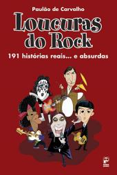 Loucuras do rock: 191 histórias reais... E absurdas