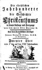Die christlichen Jahrhunderte oder die Geschichte des Christenthumes in seinem Anfange und Fortgange: Vom V. bis auf das VIII. Jahrhundert. 2