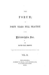 The forum: or, Forty years full practice at the Philadelphia bar