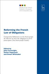 Reforming the French Law of Obligations: Comparative Reflections on the Avant-projet de réforme du droit des obligations et de la prescription ('the Avant-projet Catala')