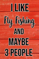I Like Fly Fishing And Maybe 3 People