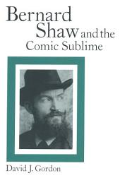 Bernard Shaw and the Comic Sublime