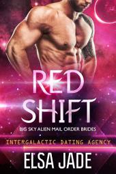 Red Shift: Big Sky Alien Mail Order Brides #2 (Intergalactic Dating Agency): Big Sky Alien Mail Order Brides #2 (Intergalactic Dating Agency)
