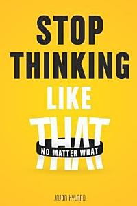 Stop Thinking Like That PDF