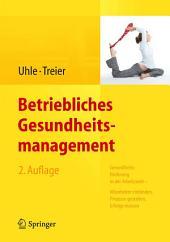 Betriebliches Gesundheitsmanagement: Gesundheitsförderung in der Arbeitswelt - Mitarbeiter einbinden, Prozesse gestalten, Erfolge messen, Ausgabe 2