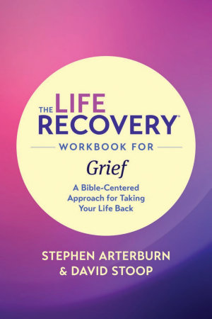 The Life Recovery Workbook for Grief