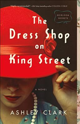The Dress Shop on King Street  Heirloom Secrets Book  1