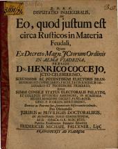 Disputatio Inauguralis, De Eo, qvod justum est circa Rusticos in Materiâ Feudali