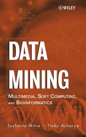 Data Mining: Multimedia, Soft Computing, and Bioinformatics