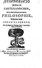 Unterscheid zwischen der Cartesianischer, und der sonst in Schulen gebräuchlicher Philosophie ...