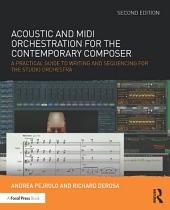 Acoustic and MIDI Orchestration for the Contemporary Composer: A Practical Guide to Writing and Sequencing for the Studio Orchestra, Edition 2