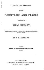 Illustrated Sketches of the Countries and Places Mentioned in Bible History. Translated from the German by J. F. Kennedy