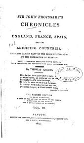 Sir John Froissart's Chronicles of England, France, Spain, and the Adjoining Countries: From the Latter Part of the Reign of Edward II. to the Coronation of Henry IV, Volume 3