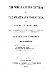 "The Whale and His Captors; Or, The Whaleman's Adventures: And the Whale's Biography as Gathered on the Homeward Cruise of the ""Commodore Preble."""