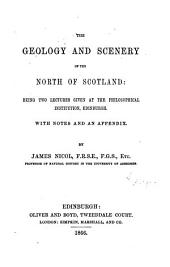 The Geology and Scenery of the North of Scotland: Being Two Lectures Given at the Philosophical Institution, Edinburgh, with Notes and an Appendix