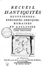 RECUEIL D'ANTIQUITÉS EGYPTIENNES, ETRUSQUES, GRECQUES, ROMAINES ET GAULOISES.: TOME TROISIEME, Volume3