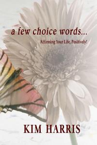 A Few Choice Words   Affirming Your Life  Positively  Book