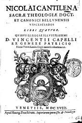 Nicolai Cantilena sacræ theologiæ doct. et canonici Bellunensis Vincentiados libri quatuor ...